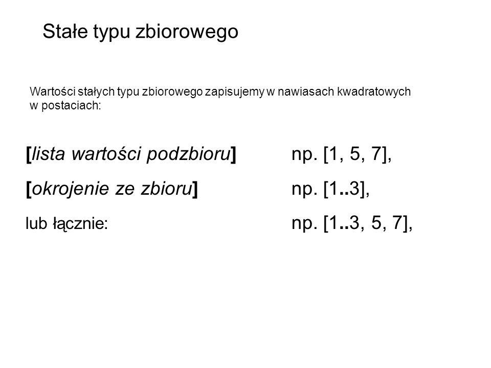 Stałe typu zbiorowego [lista wartości podzbioru] np. [1, 5, 7],